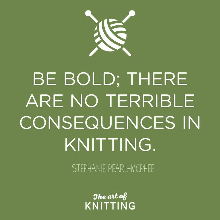 BE BOLD -- I love knitting as one of the few crafts where you can BACKTRACK out of a bad misjudgment and still have the original material to work with again!