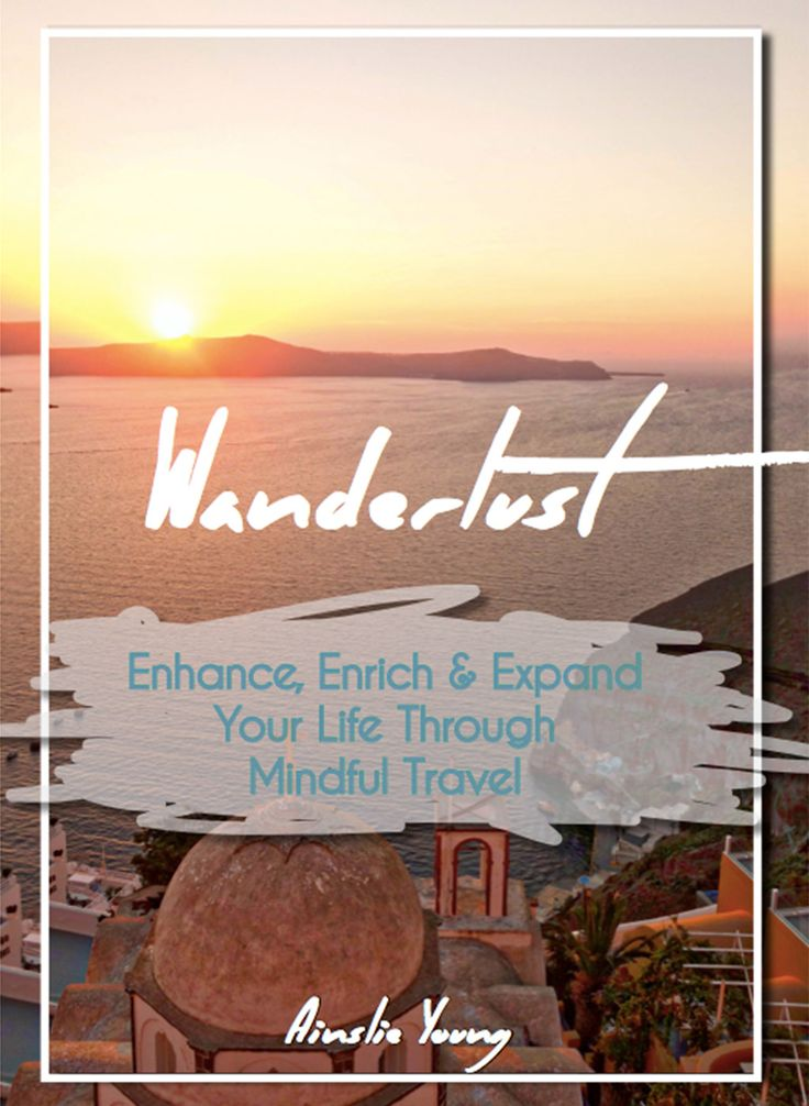 Free e-Book 'Wanderlust.' Find out hoe you can enhance, enrich and expand your life through mindful travel!
