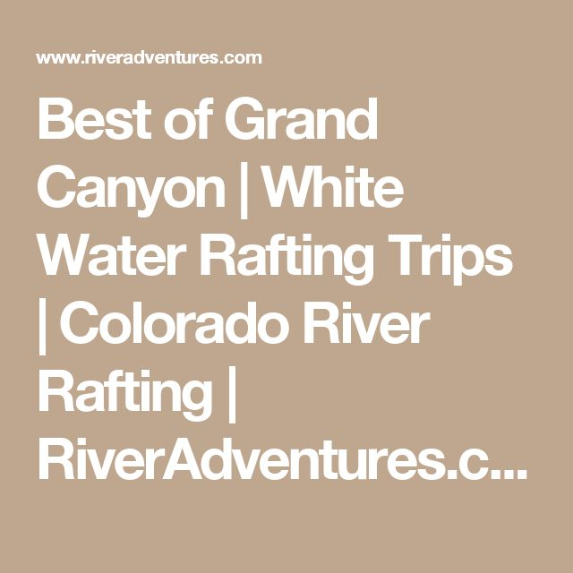 Best of Grand Canyon | White Water Rafting Trips | Colorado River Rafting | RiverAdventures.com