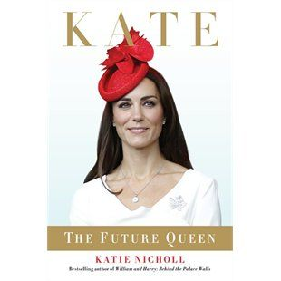 Kate - The Future Queen: for the Royal Watchers