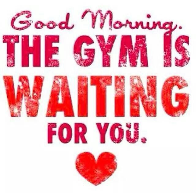 Good Morning Gym : Good morning the gym is waiting for you fitness pinterest