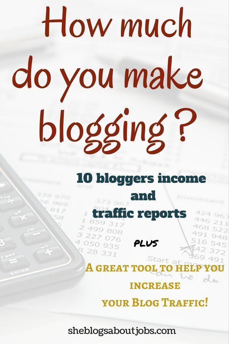 How Much Do You Make Blogging? 10 Bloggers Income And Traffic Reports -