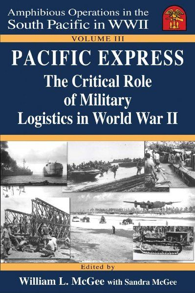 Pacific Express: The Critical Role of Military Logistics in World War II, Vol. III (Amphibious Operations in the South Pacific in WWII serie...