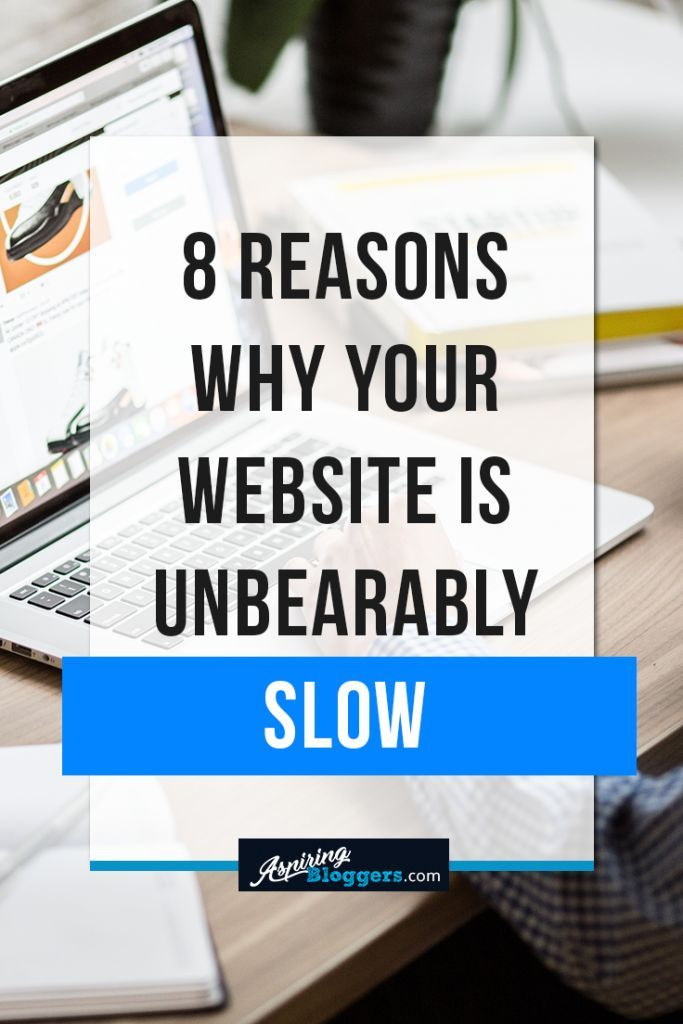 8 Reasons Why Your Website is Unbearably Slow How to blog