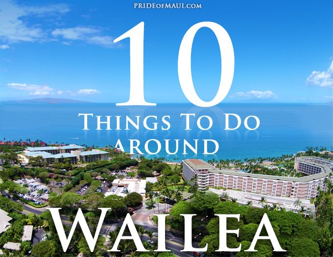 Top 10 things to do around the beautiful Wailea! #Maui