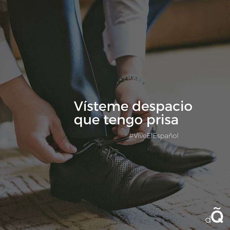 """Vísteme despacio que tengo prisa"" #SpanishProverbs #spanish #LearnSpanish"