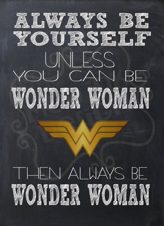 Always Be Yourself Unless You Can Be Wonder Woman Then Always
