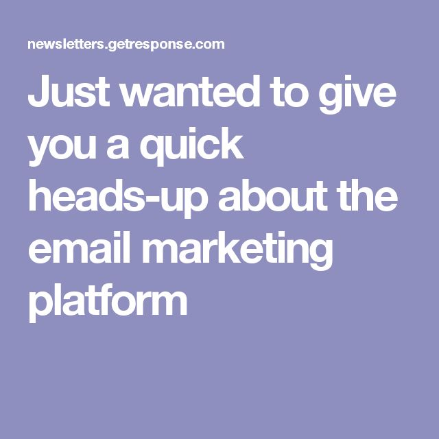 Just wanted to give you a quick heads-up about the email marketing platform