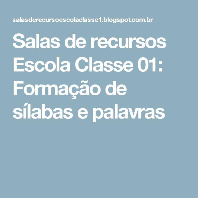 Salas de recursos Escola Classe 01: Formação de sílabas e palavras