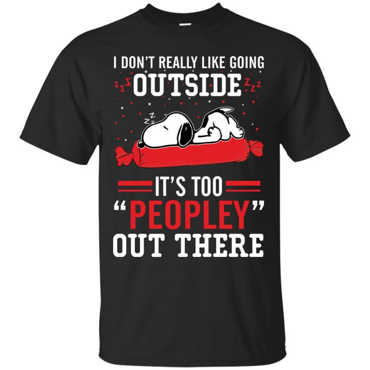 Snoopy T Shirt I Don't Really Like Going Outside It's Too Peopley Out There T Shirt Hoodie Sweatshirts