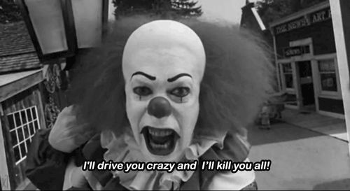 Pennywise!!! You clown you. B)
