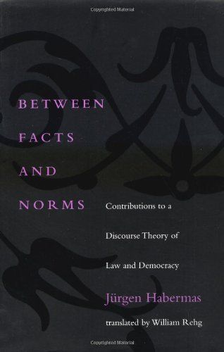 Between Facts and Norms: Contributions to a Discourse Theory of Law and Democracy (Studies in Contemporary German Social Thought) by Jurgen Habermas, http://www.amazon.com/dp/0262581620/ref=cm_sw_r_pi_dp_XxnMrb0JE0ZZD