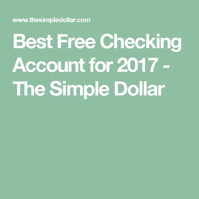 Best Free Checking Account for 2017 - The Simple Dollar
