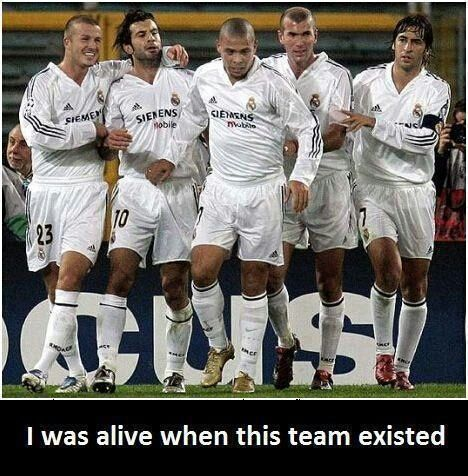 Real Madrid :) Were you alive? :P