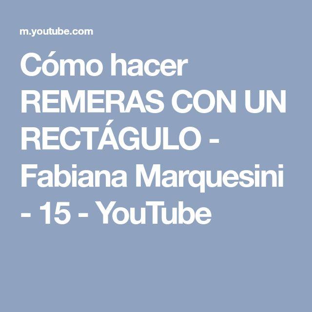 Cómo hacer REMERAS CON UN RECTÁGULO - Fabiana Marquesini - 15 - YouTube