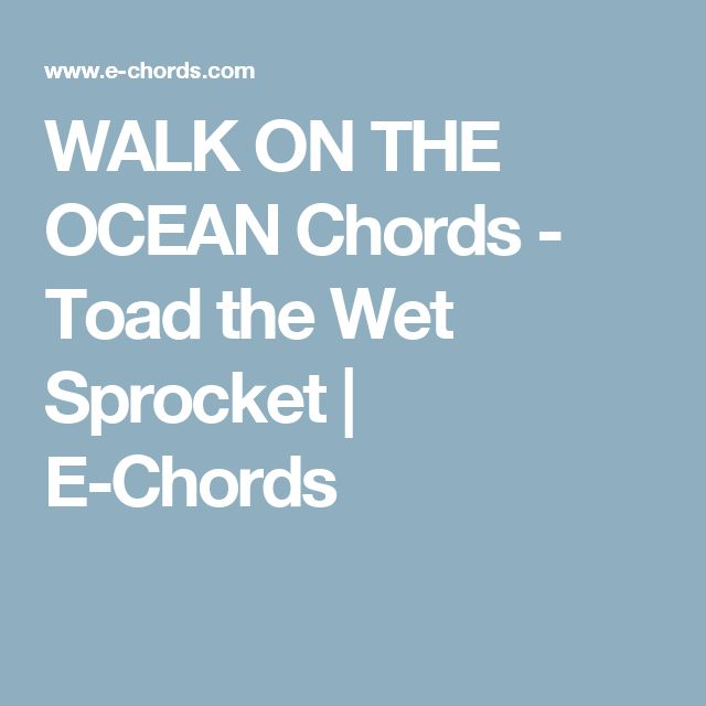 WALK ON THE OCEAN Chords - Toad the Wet Sprocket   E-Chords