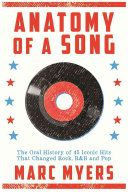 Anatomy of a Song:  The Inside Story Behind 50 Iconic Pop Hits by Marc Myers