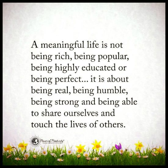 Inspirational Quotes About Being: A Meaningful Life Is Not Being Rich Or Popular. It Is