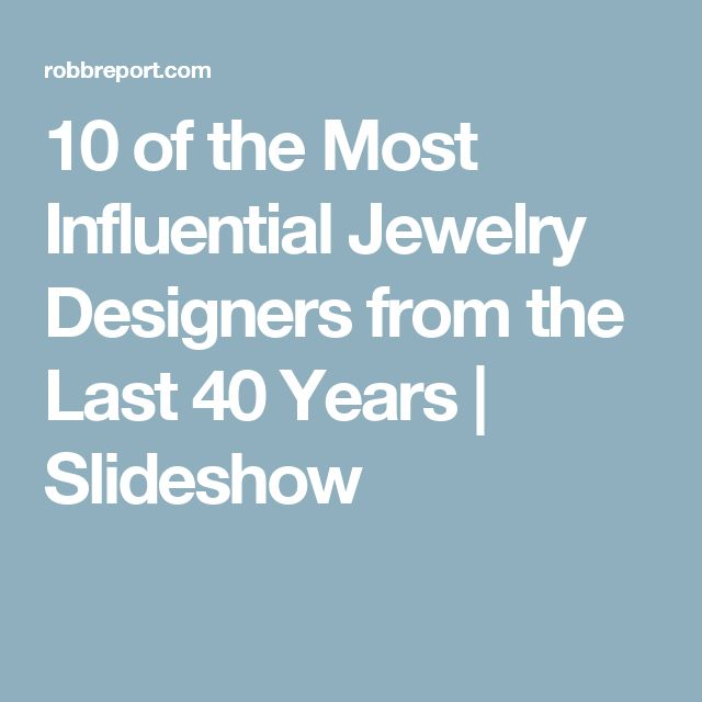 10 of the Most Influential Jewelry Designers from the Last 40 Years | Slideshow
