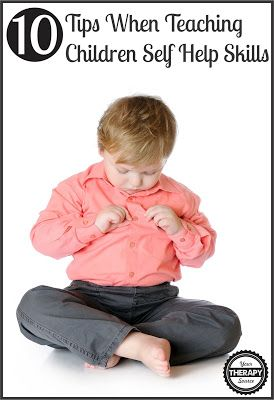 10 Tips When Teaching Children Self Help Skills | Your Therapy Source. Pinned by SOS Inc. Resources. Follow all our boards at pinterest.com/sostherapy/ for therapy resources.