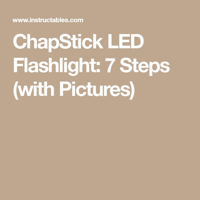 ChapStick LED Flashlight: 7 Steps (with Pictures)