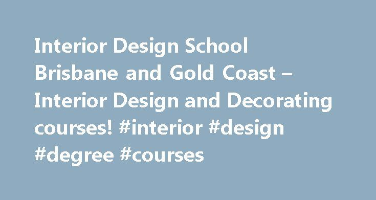 Interior Design School Brisbane and Gold Coast – Interior Design and Decorating courses! #interior #design #degree #courses http://interior.nef2.com/interior-design-school-brisbane-and-gold-coast-interior-design-and-decorating-courses-interior-design-degree-courses/  #interior design courses # Interior Design Would you like to create dynamic interior environments for residential, commercial and retail spaces? Interior design involves developing spaces that fufill a purpose or client's brief…
