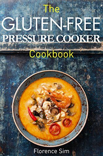 The Gluten-Free Pressure Cooker Cookbook: Quick, Easy and Delicious Recipes to Save YOU Time and Money - Kindle edition by Florence Sim. Cookbooks, Food & Wine Kindle eBooks @ Amazon.com.