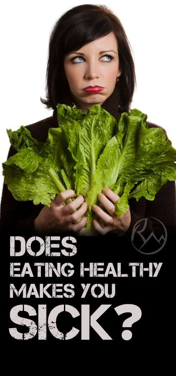 DOES EATING HEALTHY MAKES YOU SICK?