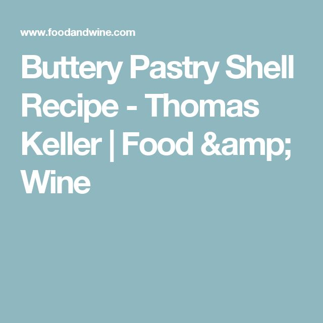 Buttery Pastry Shell Recipe  - Thomas Keller | Food & Wine