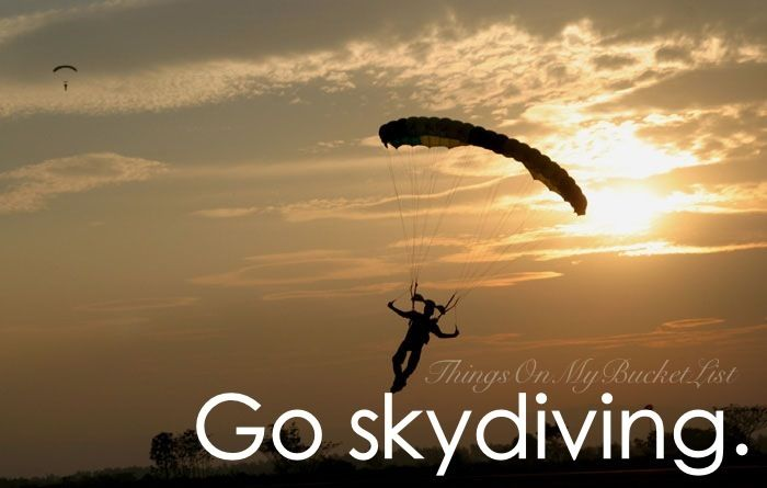 I would love to try skydiving, even though I'd be scared.  Would need to lose weight before I'd be able to go