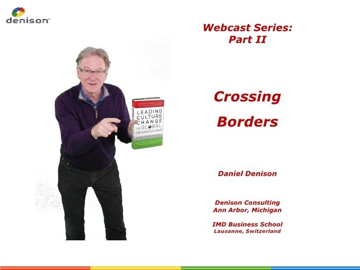 leading-culture-change-in-global-organizations-part-ii-crossing-borders by Denison Consulting via Slideshare