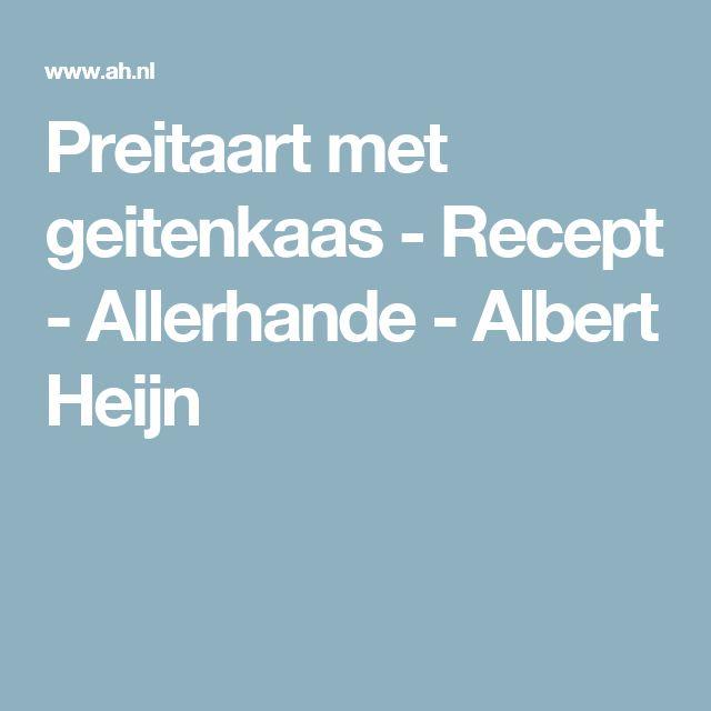 Preitaart met geitenkaas - Recept - Allerhande - Albert Heijn