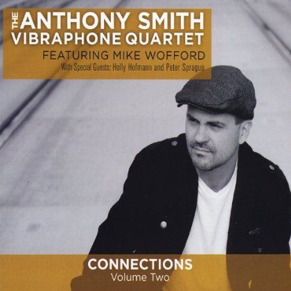 The Anthony Smith Vibraphone Quartet - Connections Vol. Two