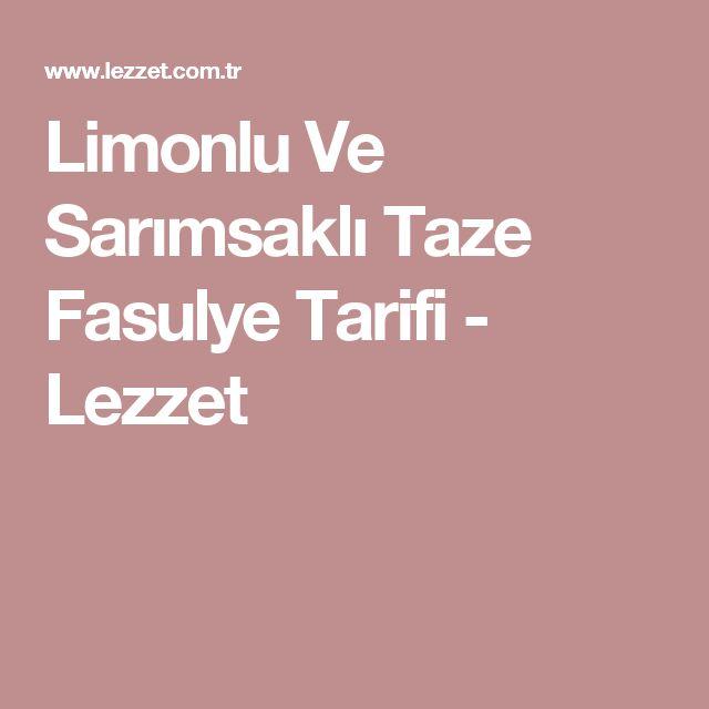 Limonlu Ve Sarımsaklı Taze Fasulye Tarifi - Lezzet