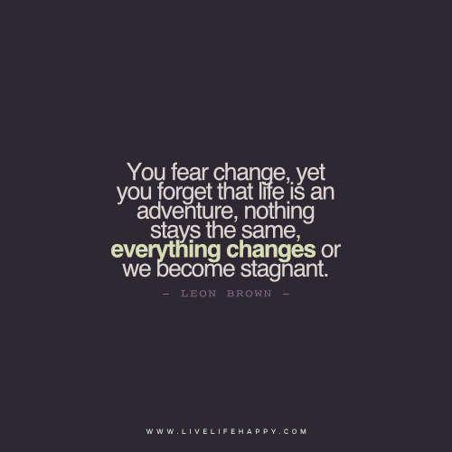 You Fear Change
