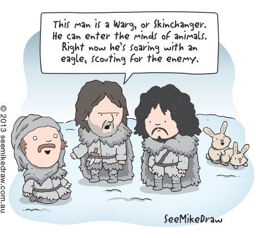 A skinchangers life… as seen on Game of Thrones.
