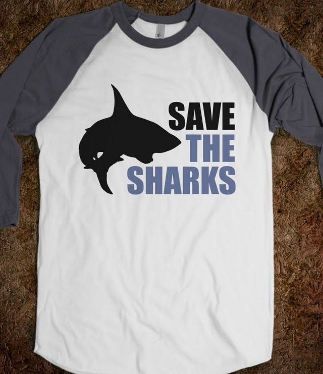 Save the Sharks. MUST GET THIS SHIRT. Become more educated and help save the sharks.
