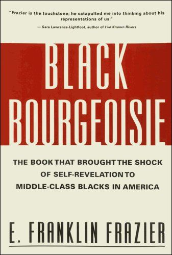 Black Bourgeoisie: The Book That Brought the Shock of Self-Revelation to Middle-Class Blacks in America by E. Franklin Frazier,http://www.amazon.com/dp/0684832410/ref=cm_sw_r_pi_dp_uGXhtb15H6AYYRQ1