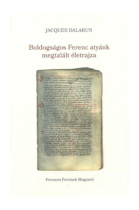 Jacques Dalarun: Boldogságos Ferenc atyánk megtalált életrajza. (Ford. Varga Kapisztrán OFM). Sapientia Szerzetesi Hittudományi Főiskola