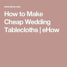 How to Make Cheap Wedding Tablecloths | eHow