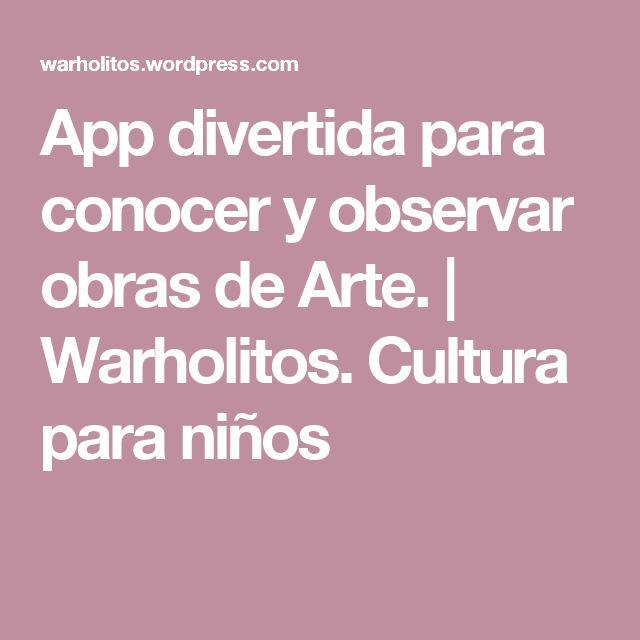 App divertida para conocer y observar obras de Arte.  | Warholitos. Cultura para niños