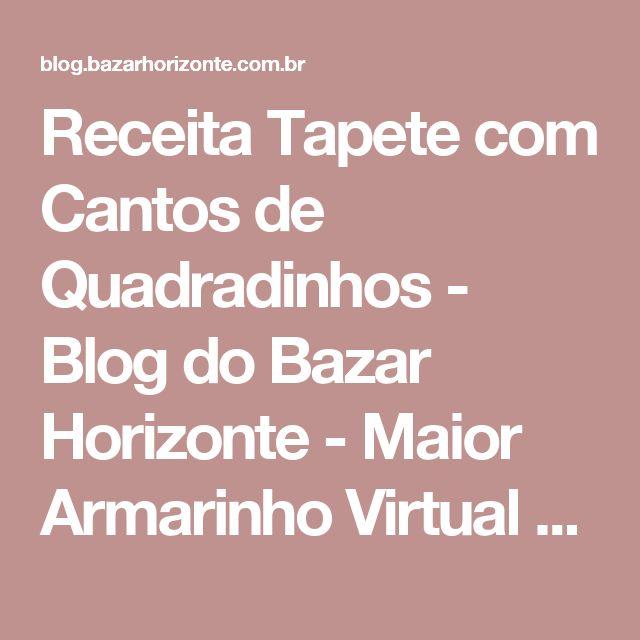Receita Tapete com Cantos de Quadradinhos - Blog do Bazar Horizonte - Maior Armarinho Virtual do Brasil