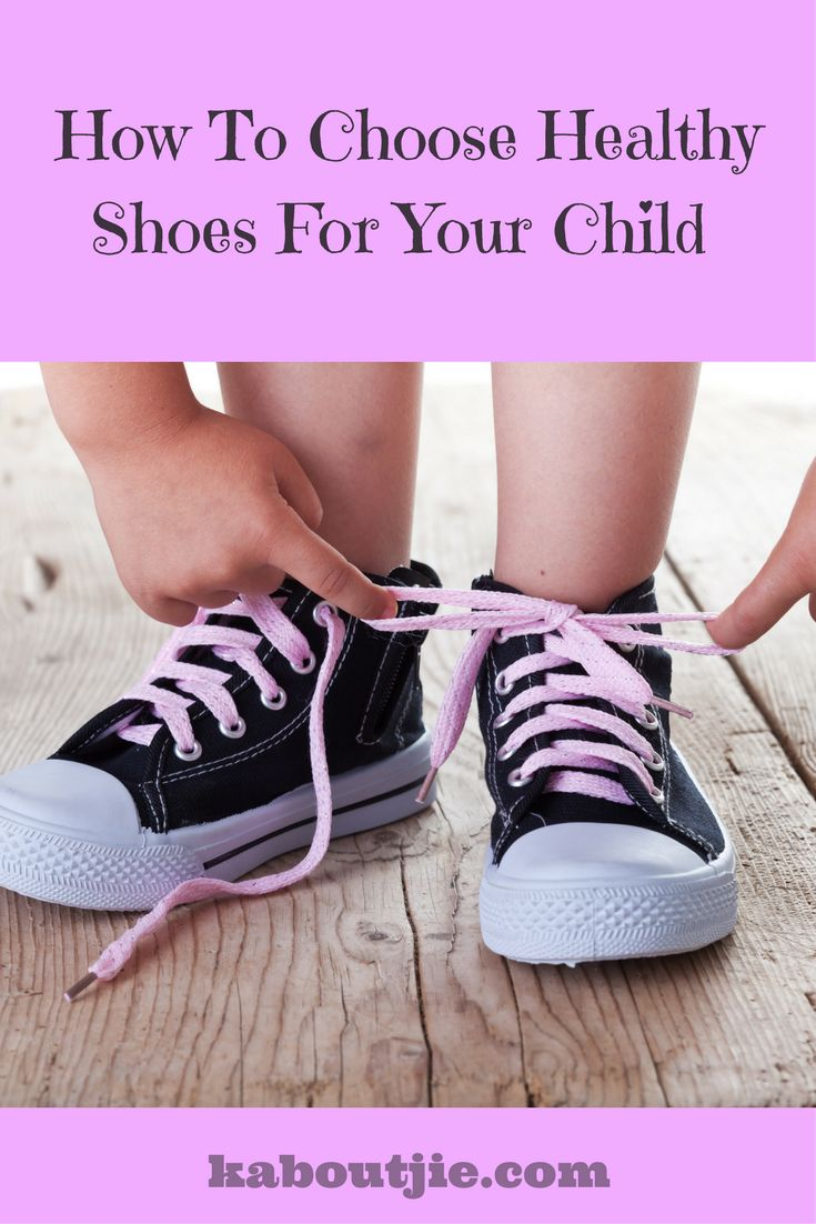 How To Choose Healthy Shoes For Your Child  Choosing the right shoes for your child is actually essential to your child's health and development.   #healthyshoes #healthyshoesforkids #choosetherightkidsshoe #kidsshoes #childrensshoes #shoesforkids