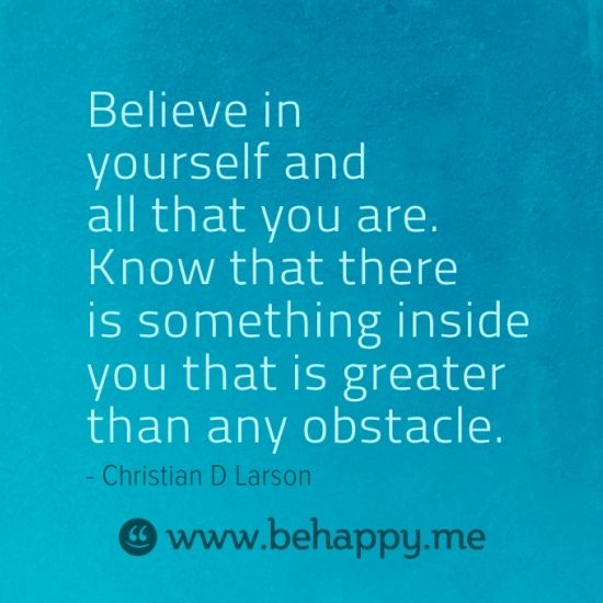 Believe in yourself and all that you are. Know that there is something inside you that is greater than any obstacle.: Larson 1753, Greater, Inspiration, Christian Larson, Quotes, Inside, Art Prints, Behappy M, Frames Art