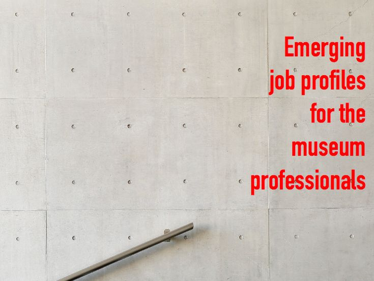 Emerging job profiles for the museum professionals