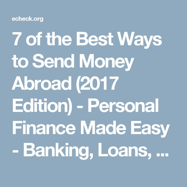 7 of the Best Ways to Send Money Abroad (2017 Edition) - Personal Finance Made Easy - Banking, Loans, Credit Card Advice |echeck.org