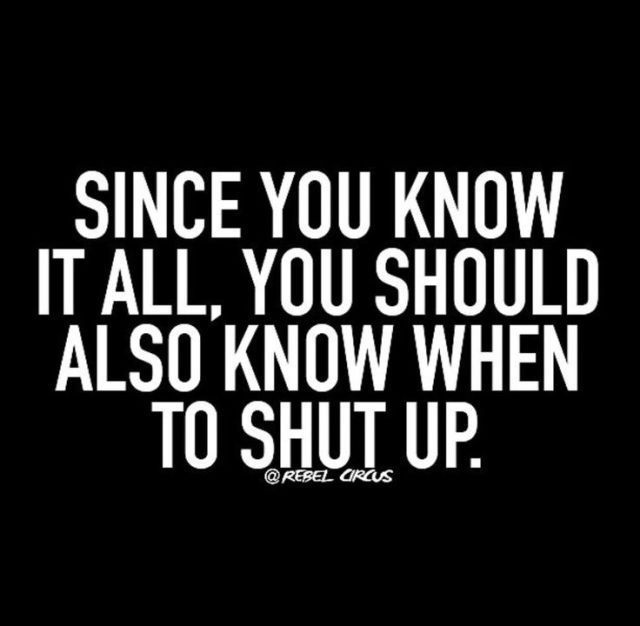 know it all | Sarcasm quotes, Funny quotes, Badass quotes