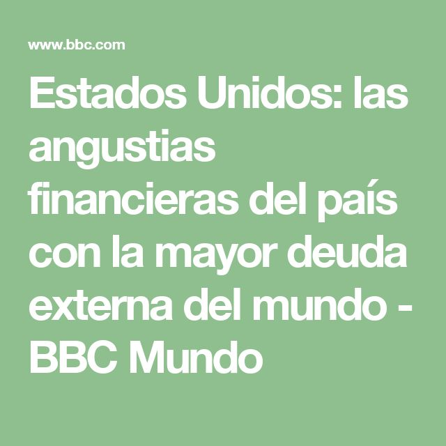 Estados Unidos: las angustias financieras del país con la mayor deuda externa del mundo - BBC Mundo