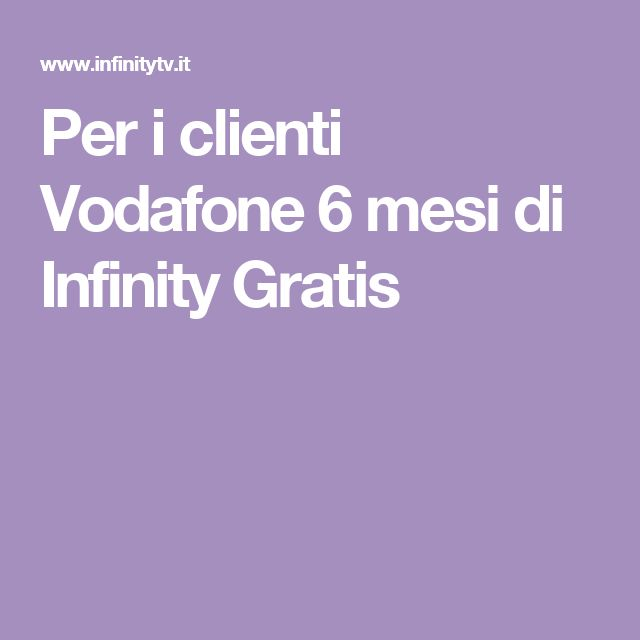 Per i clienti Vodafone 6 mesi di Infinity Gratis