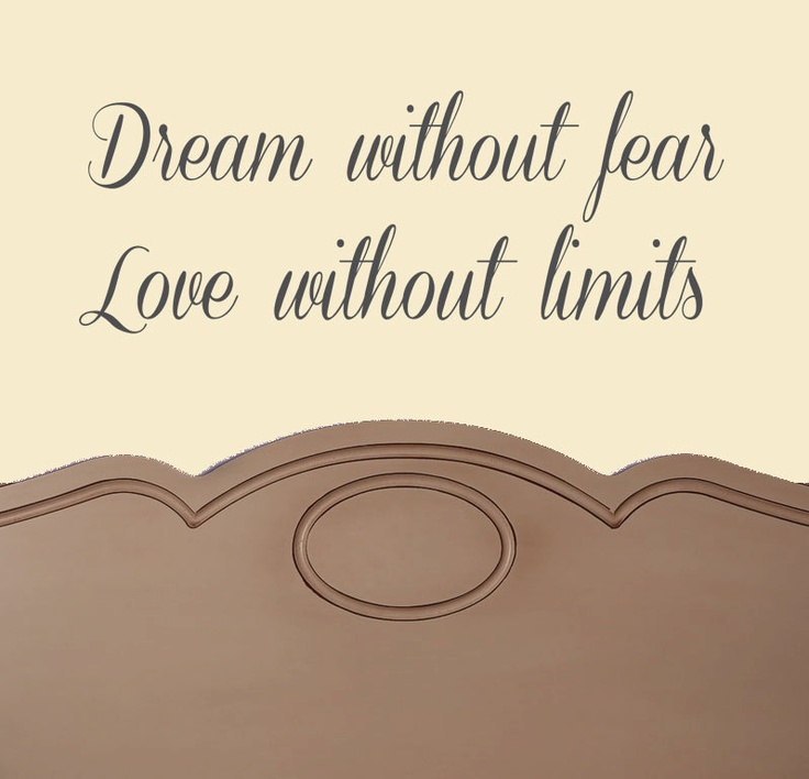 "Dream Without Fear Love Without Limits: ""Dream Without Fear. Love Without Limits."" #lovequotes"